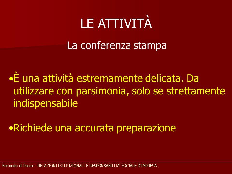 LE ATTIVITÀ Ferruccio di Paolo - -RELAZIONI ISTITUZIONALI E RESPONSABILITA SOCIALE DIMPRESA La conferenza stampa È una attività estremamente delicata.