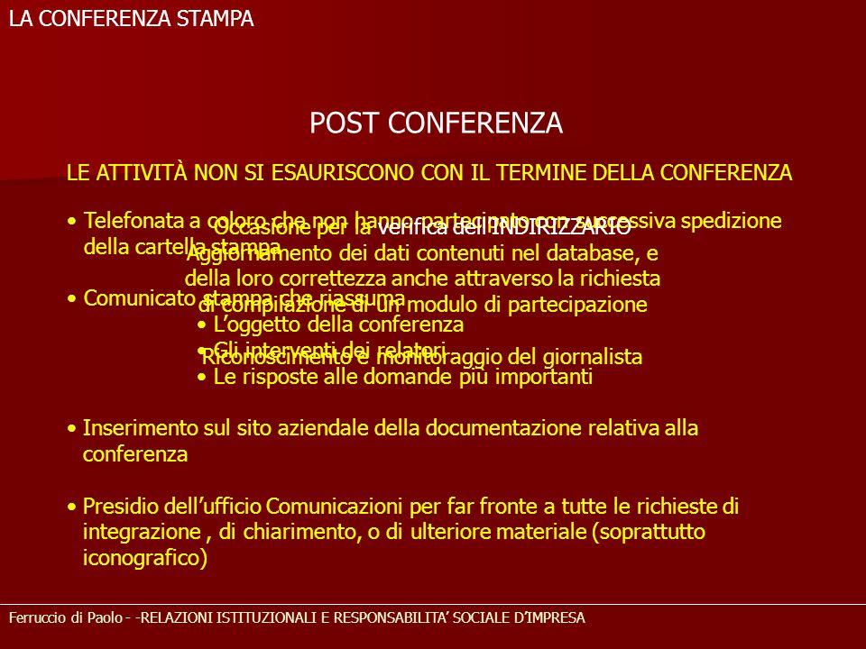 POST CONFERENZA LE ATTIVITÀ NON SI ESAURISCONO CON IL TERMINE DELLA CONFERENZA Ferruccio di Paolo - -RELAZIONI ISTITUZIONALI E RESPONSABILITA SOCIALE