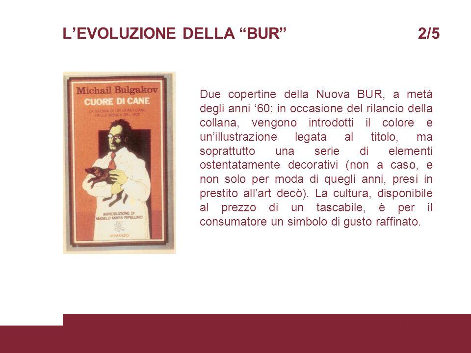 LEVOLUZIONE DELLA BUR 2/5 05/06/2008Scienze della ComunicazionePagina 8 Due copertine della Nuova BUR, a metà degli anni 60: in occasione del rilancio