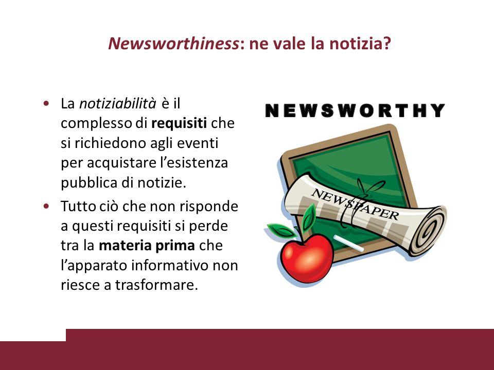Questione di valori I valori notizia (news values) sono i criteri della newsworthiness: quali eventi sono ritenuti sufficientemente interessanti, significativi, rilevanti, per essere trasformati in notizia.