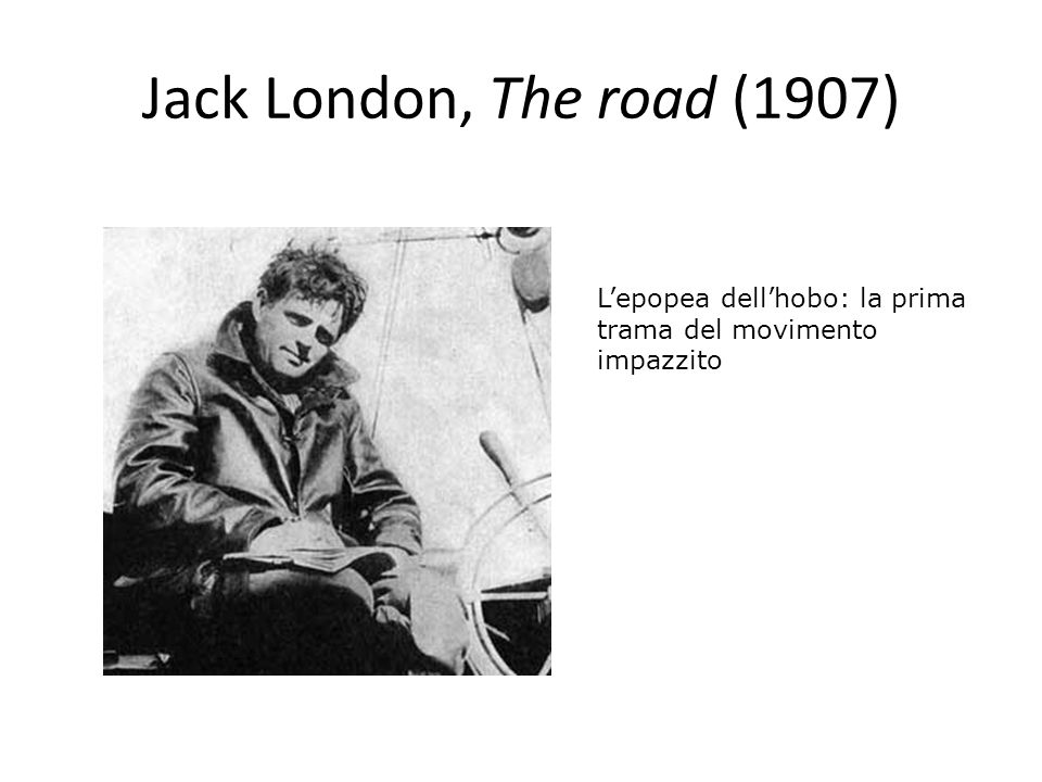 Jack London, The road (1907) Lepopea dellhobo: la prima trama del movimento impazzito