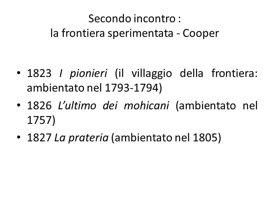 Secondo incontro : la frontiera sperimentata - Cooper 1823 I pionieri (il villaggio della frontiera: ambientato nel 1793-1794) 1826 Lultimo dei mohica