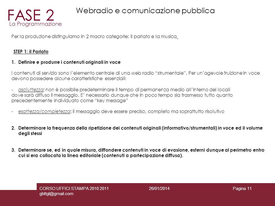 26/01/2014CORSO UFFICI STAMPA 2010 2011 gbttgl@gmail.com Pagina 11 STEP 1: il Parlato 1.Definire e produrre i contenuti originali in voce I contenuti