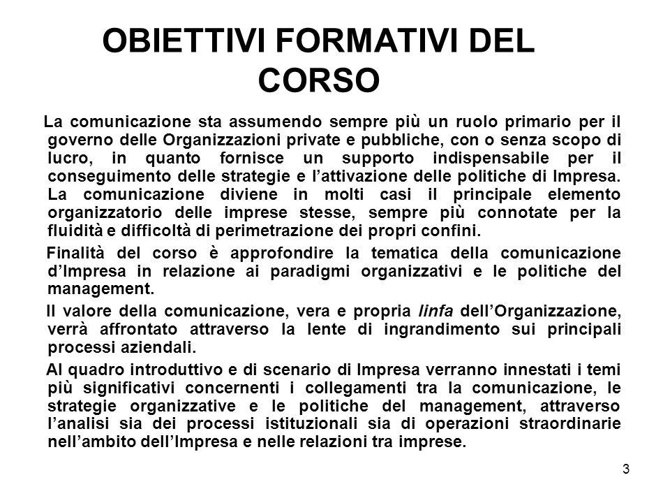 OBIETTIVI FORMATIVI DEL CORSO La comunicazione sta assumendo sempre più un ruolo primario per il governo delle Organizzazioni private e pubbliche, con