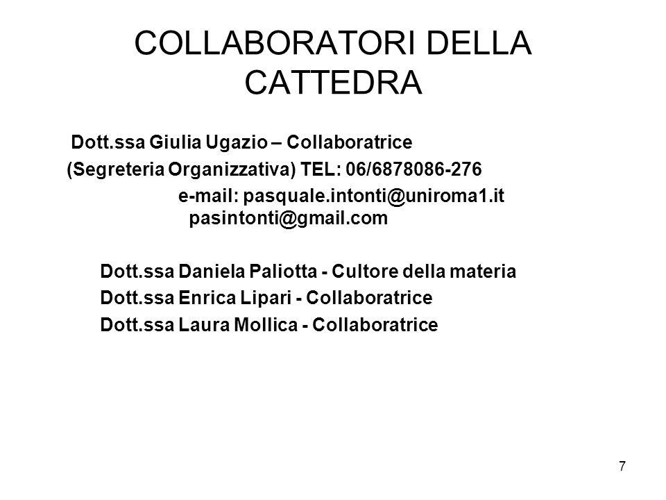COLLABORATORI DELLA CATTEDRA Dott.ssa Giulia Ugazio – Collaboratrice (Segreteria Organizzativa) TEL: 06/6878086-276 e-mail: pasquale.intonti@uniroma1.