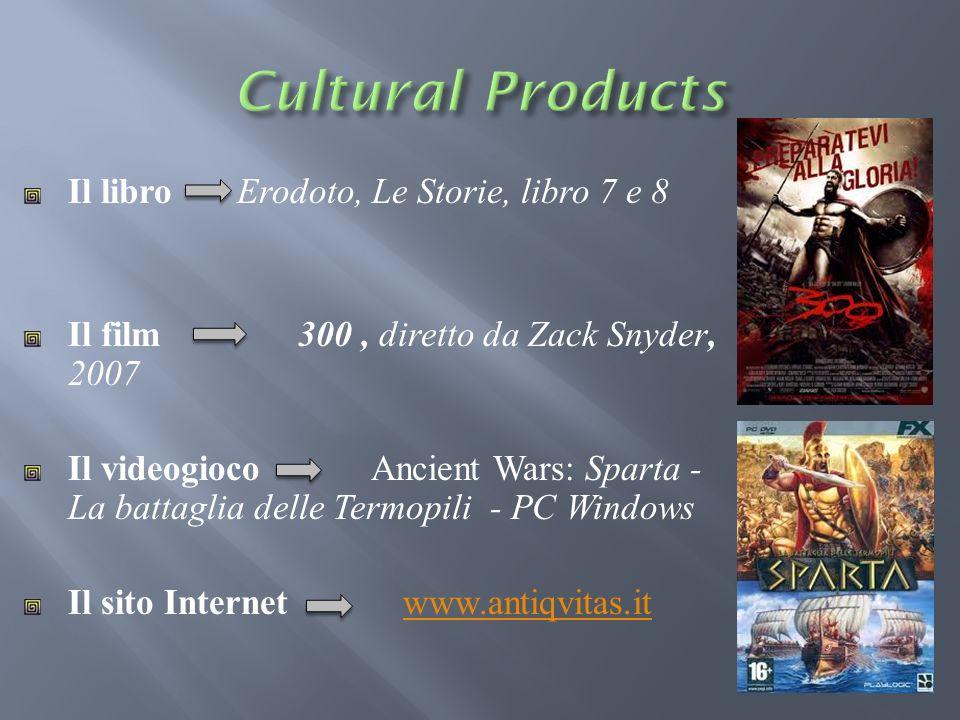 Il libro Erodoto, Le Storie, libro 7 e 8 Il film 300, diretto da Zack Snyder, 2007 Il videogioco Ancient Wars: Sparta - La battaglia delle Termopili -