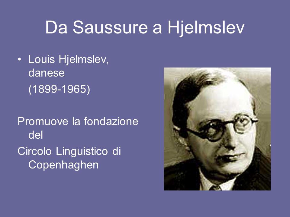Hjelmslev sistematizza e formalizza i principi saussuriani Cfr.