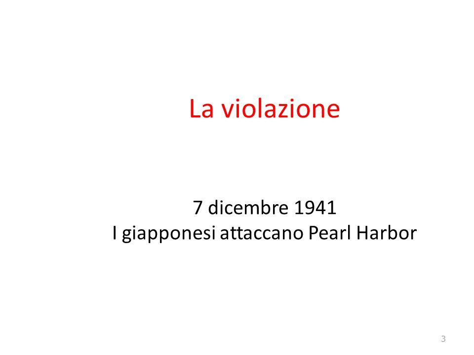 La violazione 7 dicembre 1941 I giapponesi attaccano Pearl Harbor 3