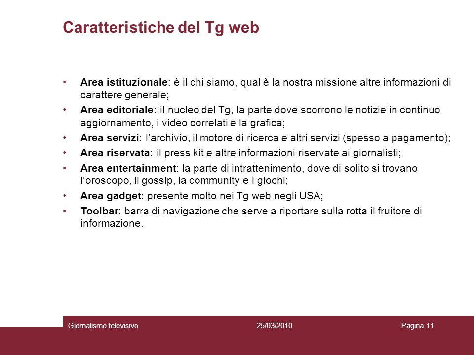 Caratteristiche del Tg web Giornalismo televisivoPagina 1125/03/2010 Area istituzionale: è il chi siamo, qual è la nostra missione altre informazioni
