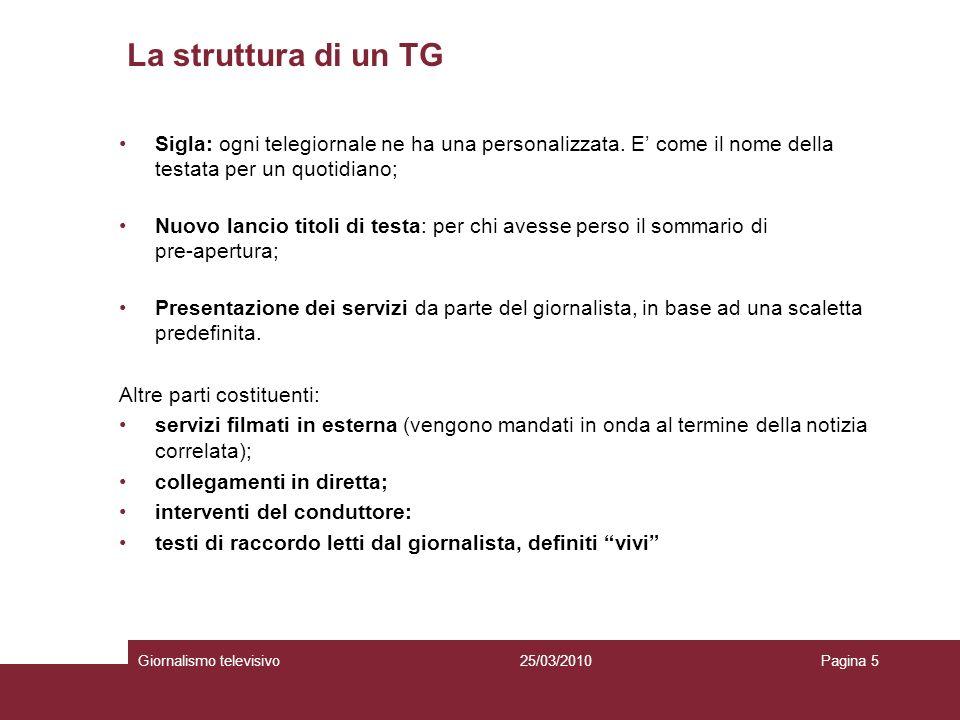 La struttura di un TG Giornalismo televisivoPagina 525/03/2010 Sigla: ogni telegiornale ne ha una personalizzata. E come il nome della testata per un