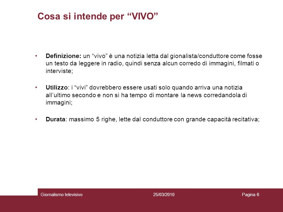 Cosa si intende per VIVO Giornalismo televisivoPagina 625/03/2010 Definizione: un vivo è una notizia letta dal gionalista/conduttore come fosse un tes