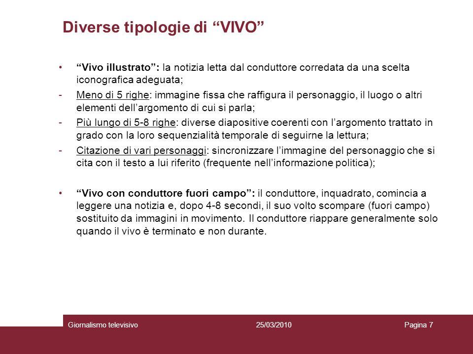 Diverse tipologie di VIVO Giornalismo televisivoPagina 725/03/2010 Vivo illustrato: la notizia letta dal conduttore corredata da una scelta iconografi