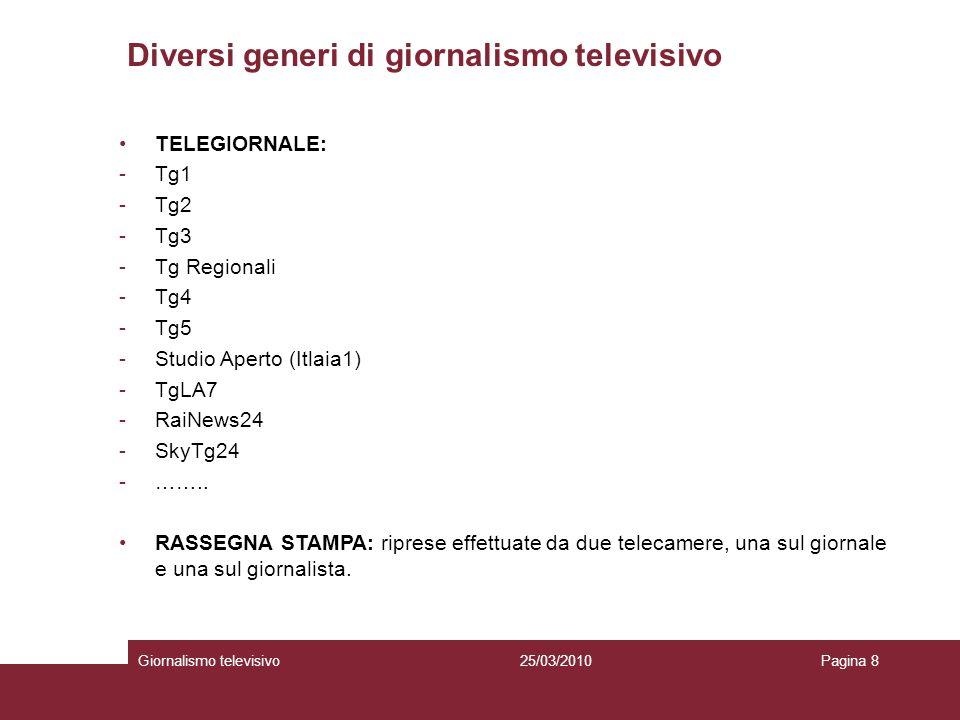 Diversi generi di giornalismo televisivo Giornalismo televisivoPagina 825/03/2010 TELEGIORNALE: -Tg1 -Tg2 -Tg3 -Tg Regionali -Tg4 -Tg5 -Studio Aperto