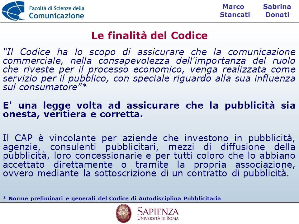 Sabrina Donati Marco Stancati Il Codice ha lo scopo di assicurare che la comunicazione commerciale, nella consapevolezza dell'importanza del ruolo che