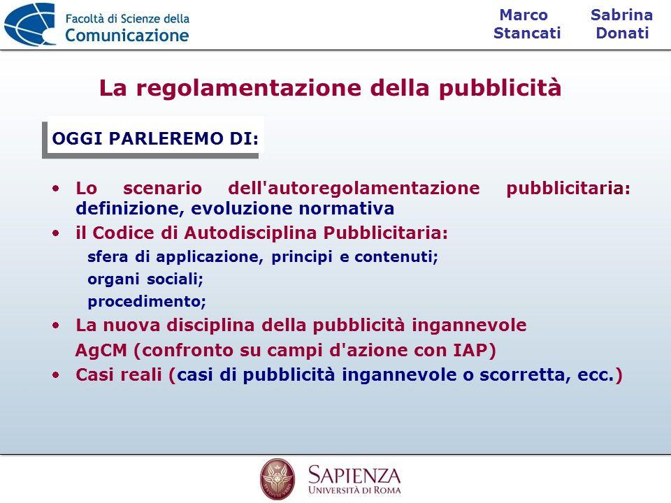 Sabrina Donati Marco Stancati La regolamentazione della pubblicità OGGI PARLEREMO DI: Lo scenario dell'autoregolamentazione pubblicitaria: definizione