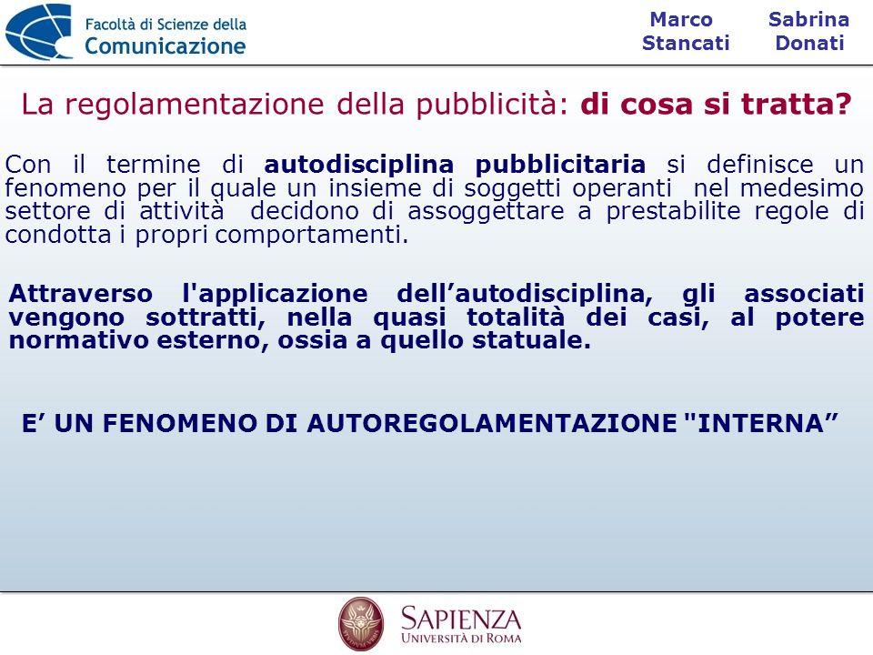 Sabrina Donati Marco Stancati La regolamentazione della pubblicità: di cosa si tratta? Con il termine di autodisciplina pubblicitaria si definisce un