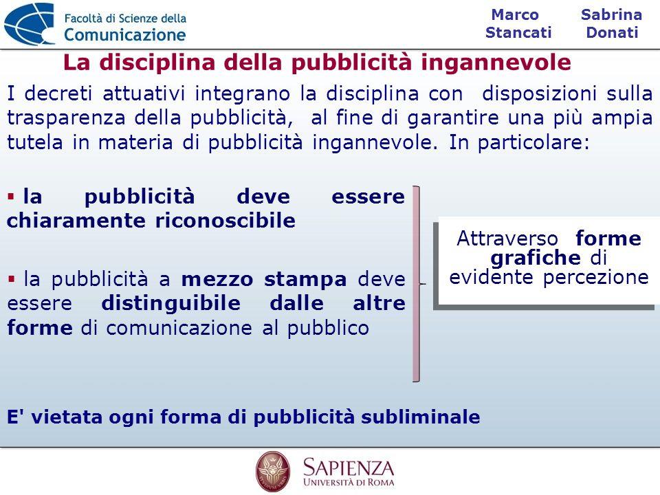 Sabrina Donati Marco Stancati La disciplina della pubblicità ingannevole la pubblicità deve essere chiaramente riconoscibile E' vietata ogni forma di