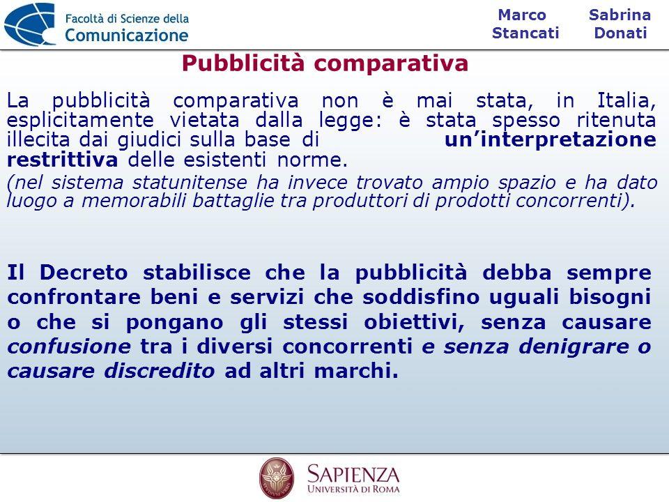 Sabrina Donati Marco Stancati Pubblicità comparativa La pubblicità comparativa non è mai stata, in Italia, esplicitamente vietata dalla legge: è stata