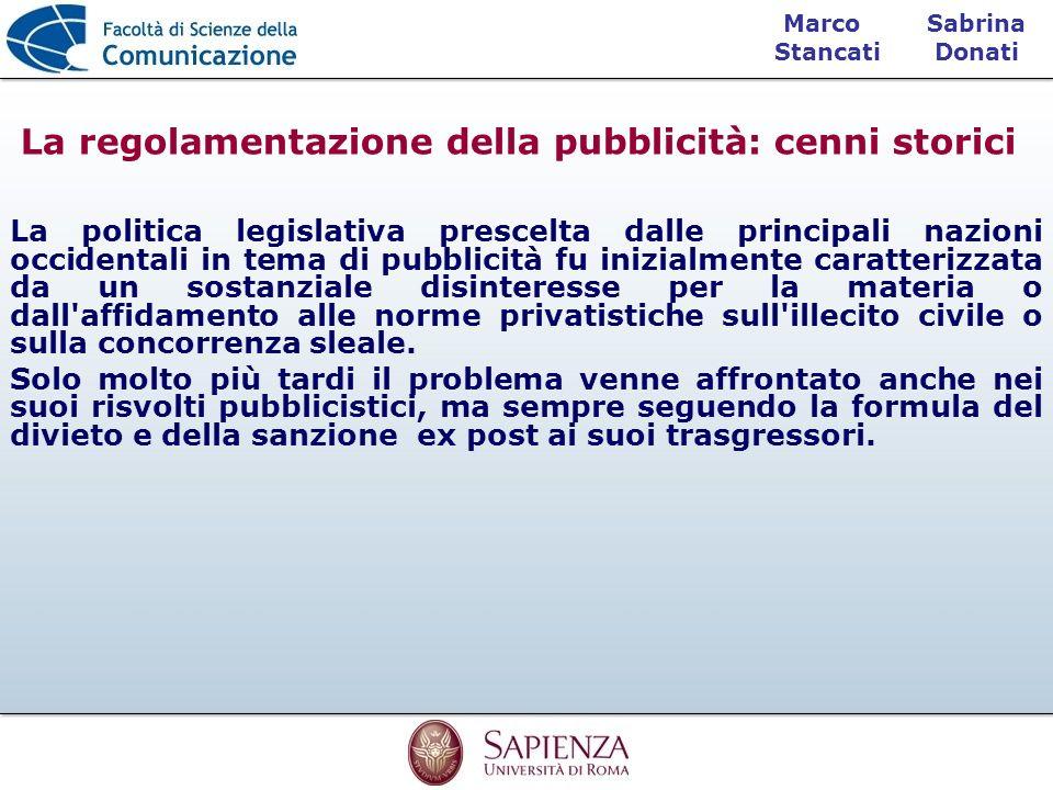 Sabrina Donati Marco Stancati La regolamentazione della pubblicità: cenni storici La politica legislativa prescelta dalle principali nazioni occidenta