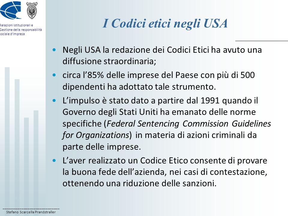 ____________________________ Stefano Scarcella Prandstraller Relazioni istituzionali e Gestione della responsabilità sociale dimpresa I Codici etici in Italia In Italia i Codici Etici hanno ancora una diffusione limitata.