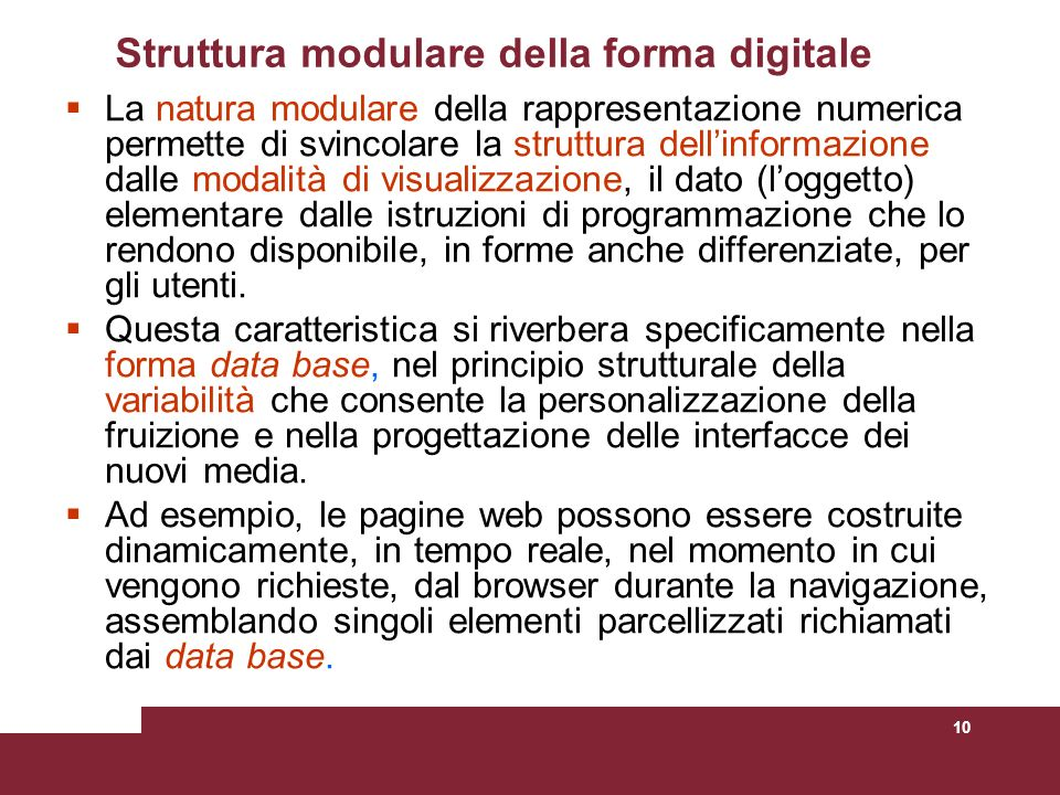 10 Struttura modulare della forma digitale La natura modulare della rappresentazione numerica permette di svincolare la struttura dellinformazione dal