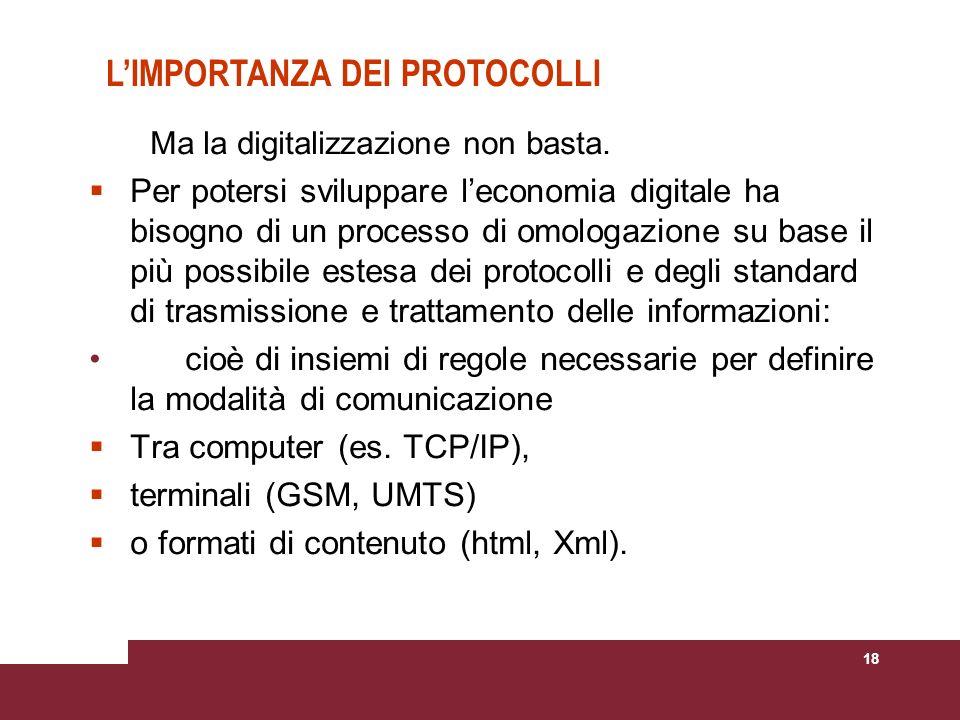 18 Ma la digitalizzazione non basta. Per potersi sviluppare leconomia digitale ha bisogno di un processo di omologazione su base il più possibile este