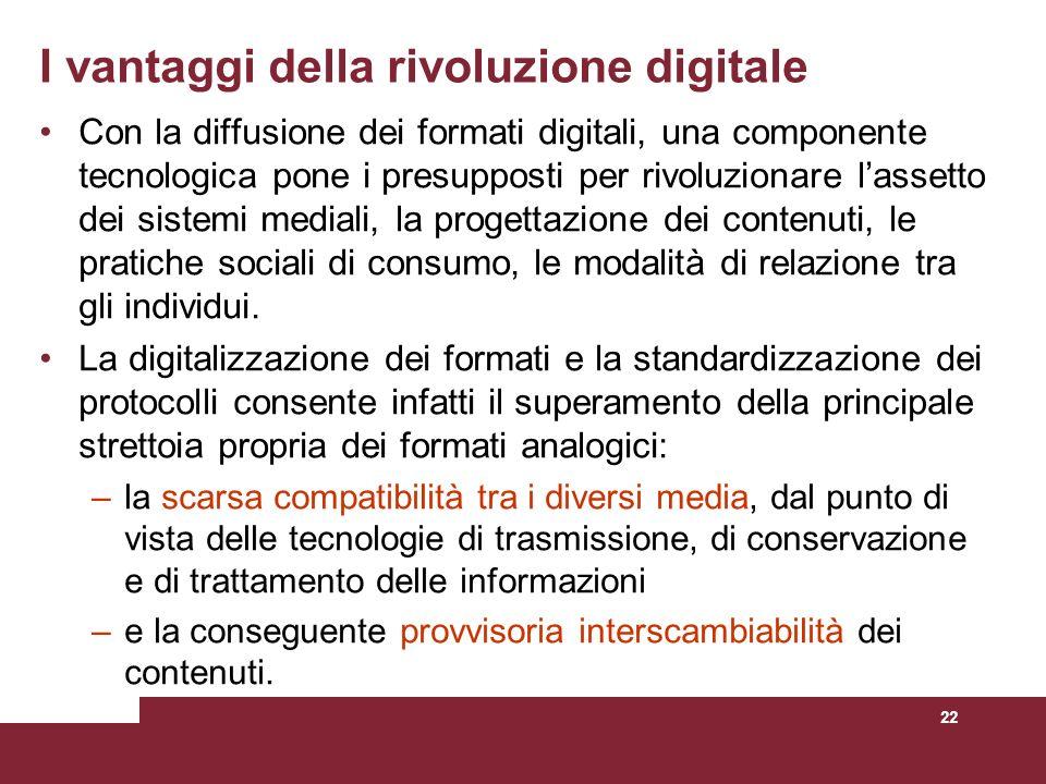 22 Con la diffusione dei formati digitali, una componente tecnologica pone i presupposti per rivoluzionare lassetto dei sistemi mediali, la progettazi