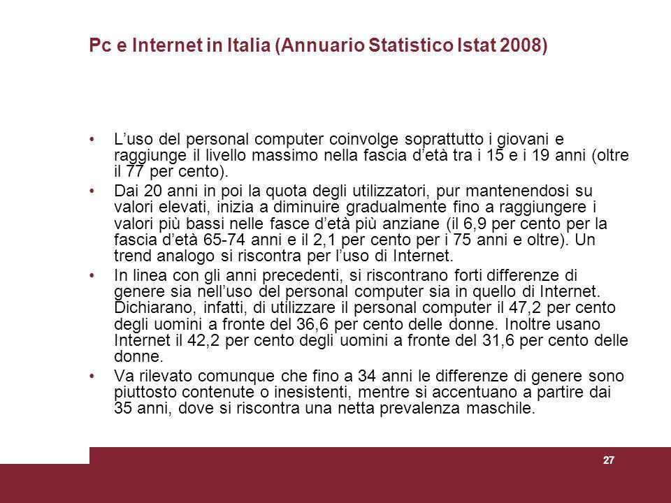 27 Pc e Internet in Italia (Annuario Statistico Istat 2008) Luso del personal computer coinvolge soprattutto i giovani e raggiunge il livello massimo