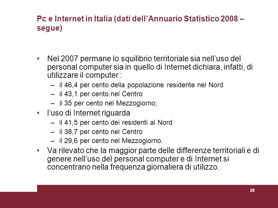 28 Pc e Internet in Italia (dati dellAnnuario Statistico 2008 – segue) Nel 2007 permane lo squilibrio territoriale sia nelluso del personal computer s
