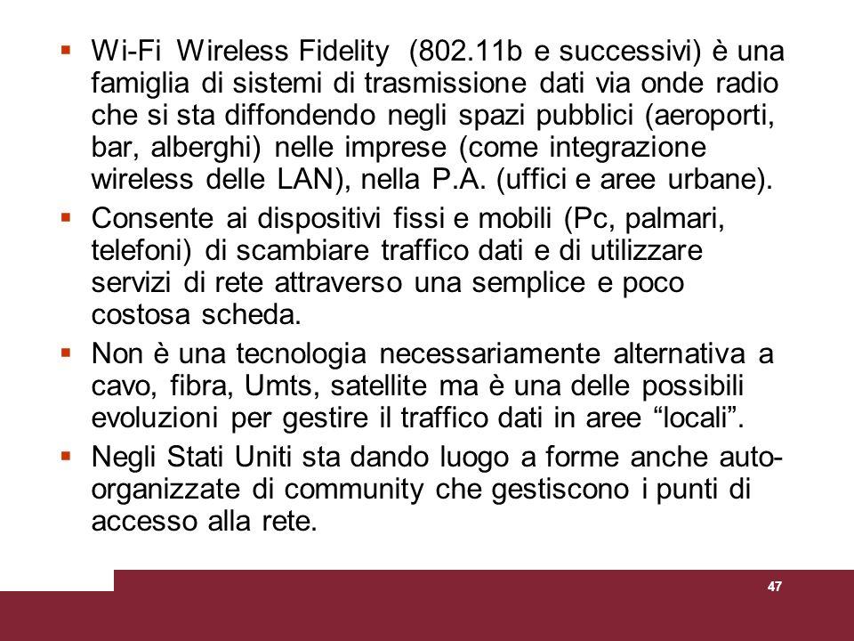 47 Wi-Fi Wireless Fidelity (802.11b e successivi) è una famiglia di sistemi di trasmissione dati via onde radio che si sta diffondendo negli spazi pub