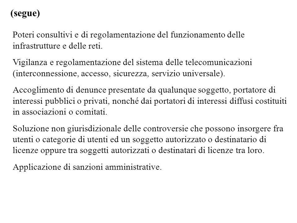 (segue) Poteri consultivi e di regolamentazione del funzionamento delle infrastrutture e delle reti. Vigilanza e regolamentazione del sistema delle te