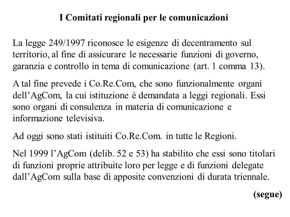 I Comitati regionali per le comunicazioni La legge 249/1997 riconosce le esigenze di decentramento sul territorio, al fine di assicurare le necessarie