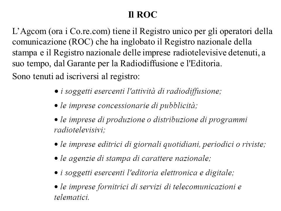 Il ROC LAgcom (ora i Co.re.com) tiene il Registro unico per gli operatori della comunicazione (ROC) che ha inglobato il Registro nazionale della stamp