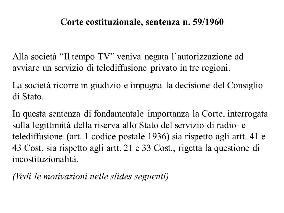 Corte costituzionale, sentenza n. 59/1960 Alla società Il tempo TV veniva negata lautorizzazione ad avviare un servizio di telediffusione privato in t