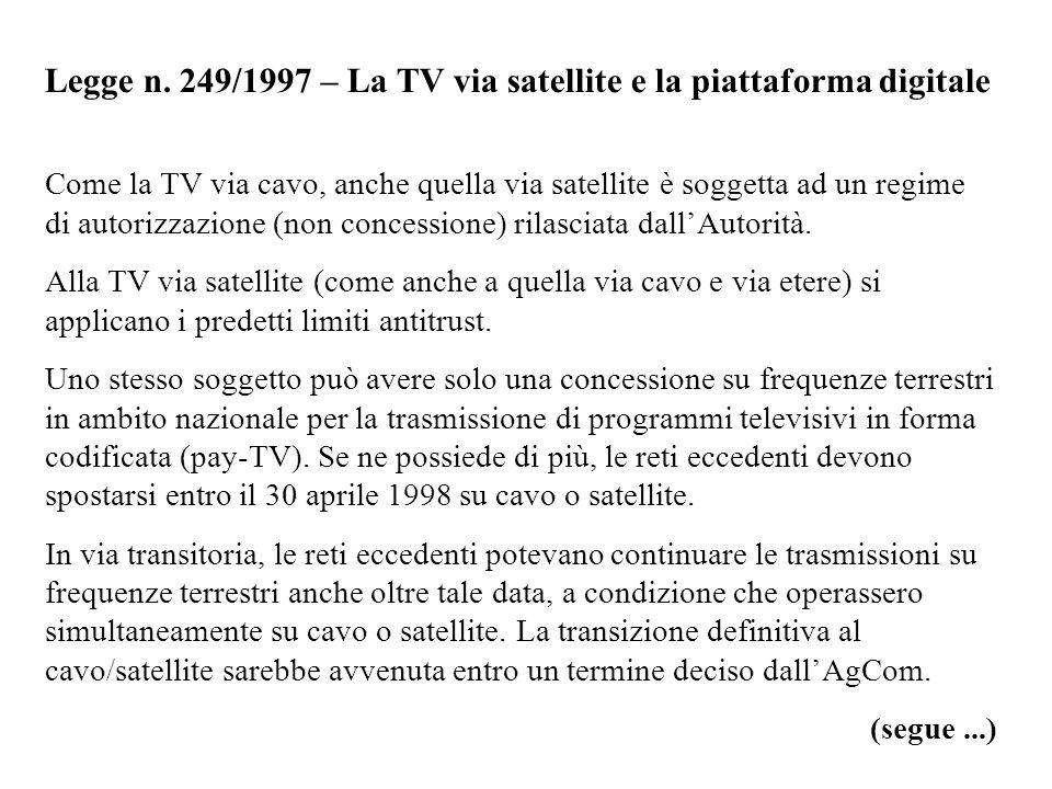 Legge n. 249/1997 – La TV via satellite e la piattaforma digitale Come la TV via cavo, anche quella via satellite è soggetta ad un regime di autorizza