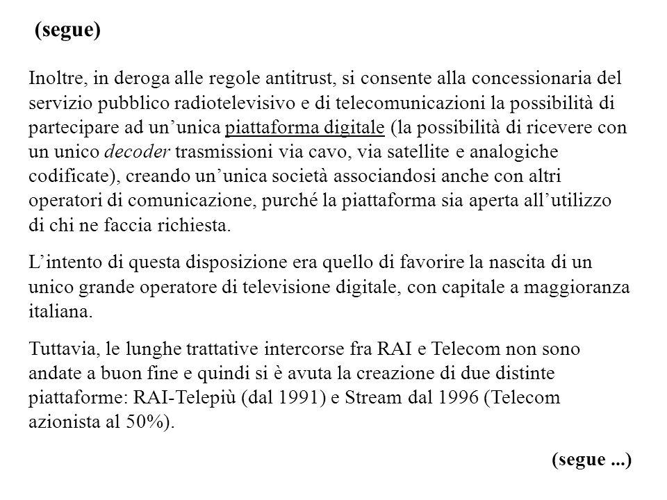 (segue) Inoltre, in deroga alle regole antitrust, si consente alla concessionaria del servizio pubblico radiotelevisivo e di telecomunicazioni la poss