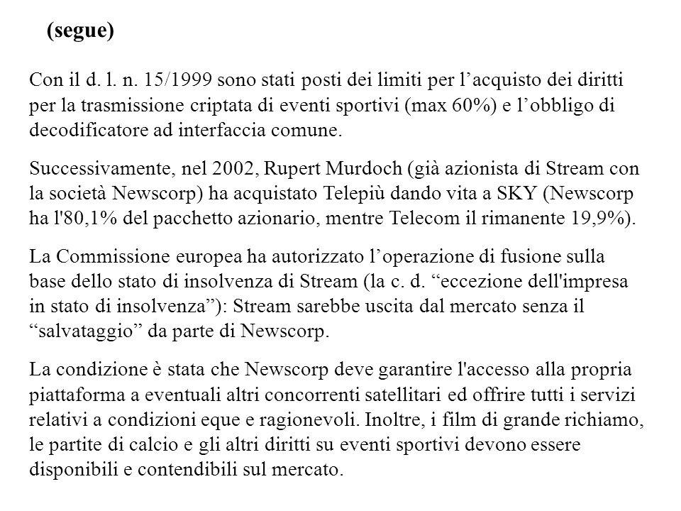 (segue) Con il d. l. n. 15/1999 sono stati posti dei limiti per lacquisto dei diritti per la trasmissione criptata di eventi sportivi (max 60%) e lobb