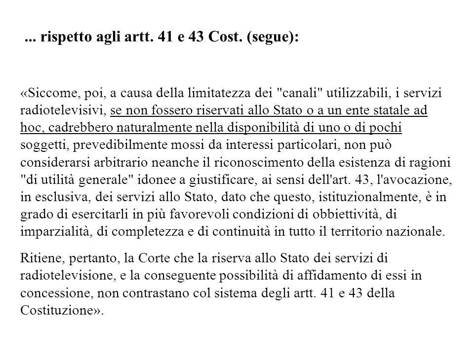 ... rispetto agli artt. 41 e 43 Cost. (segue): «Siccome, poi, a causa della limitatezza dei
