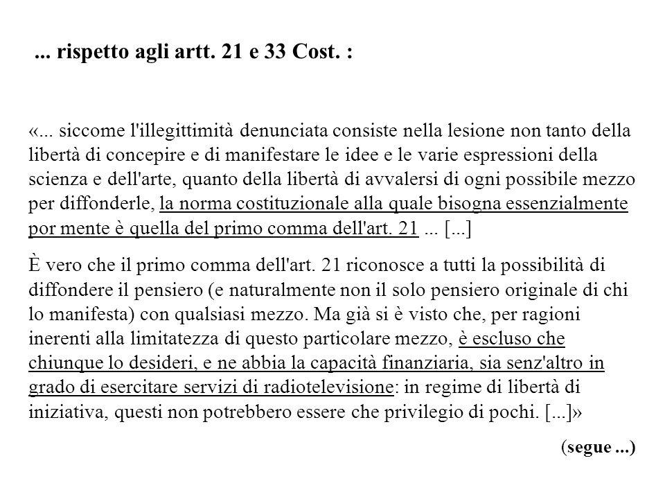 ... rispetto agli artt. 21 e 33 Cost. : «... siccome l'illegittimità denunciata consiste nella lesione non tanto della libertà di concepire e di manif