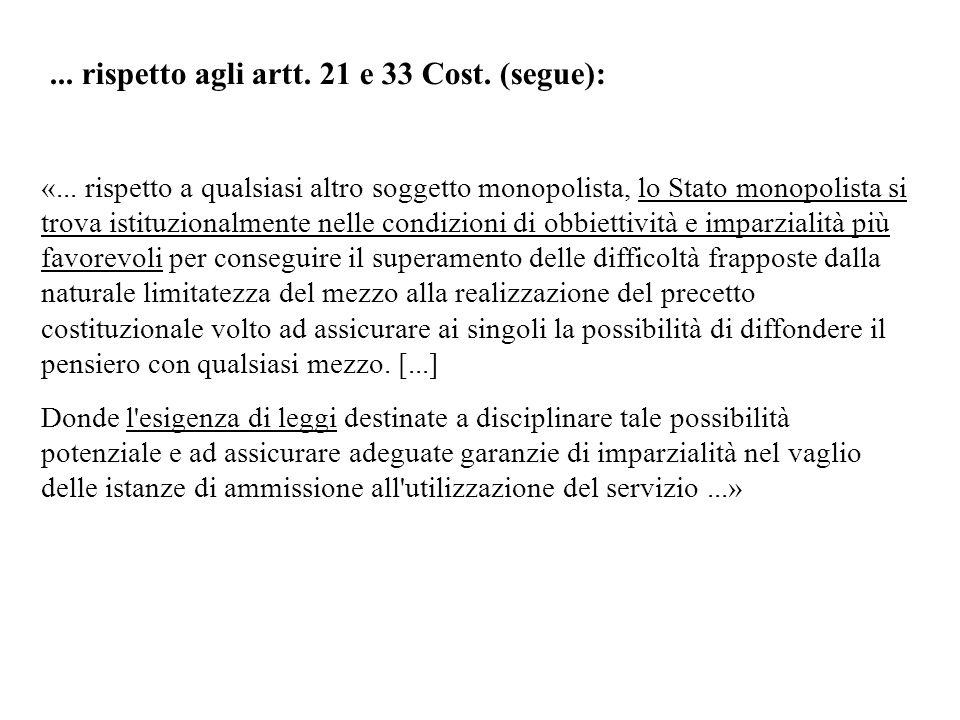 ... rispetto agli artt. 21 e 33 Cost. (segue): «... rispetto a qualsiasi altro soggetto monopolista, lo Stato monopolista si trova istituzionalmente n