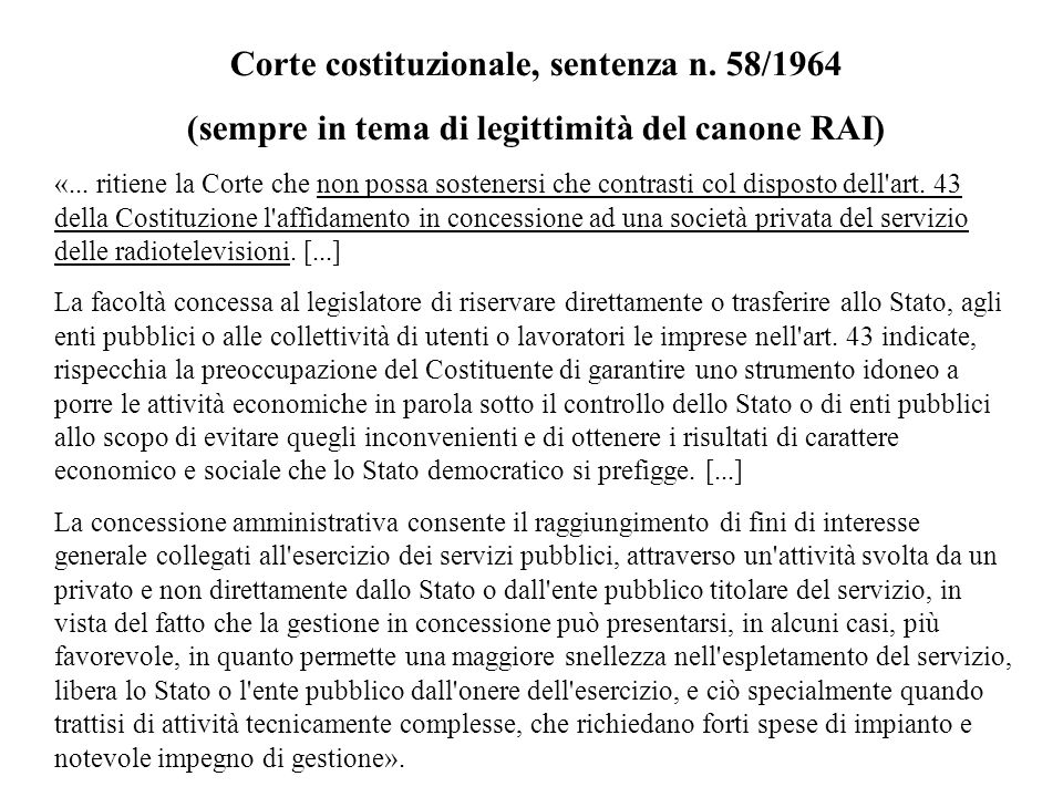 Corte costituzionale, sentenza n. 58/1964 (sempre in tema di legittimità del canone RAI) «... ritiene la Corte che non possa sostenersi che contrasti