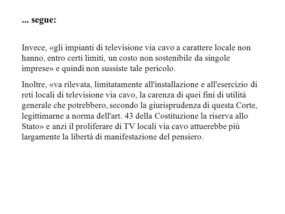 ... segue: Invece, «gli impianti di televisione via cavo a carattere locale non hanno, entro certi limiti, un costo non sostenibile da singole imprese
