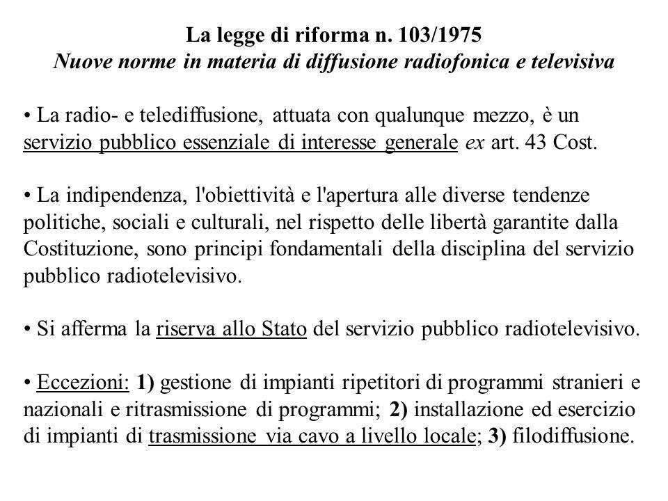 La legge di riforma n. 103/1975 Nuove norme in materia di diffusione radiofonica e televisiva La radio- e telediffusione, attuata con qualunque mezzo,