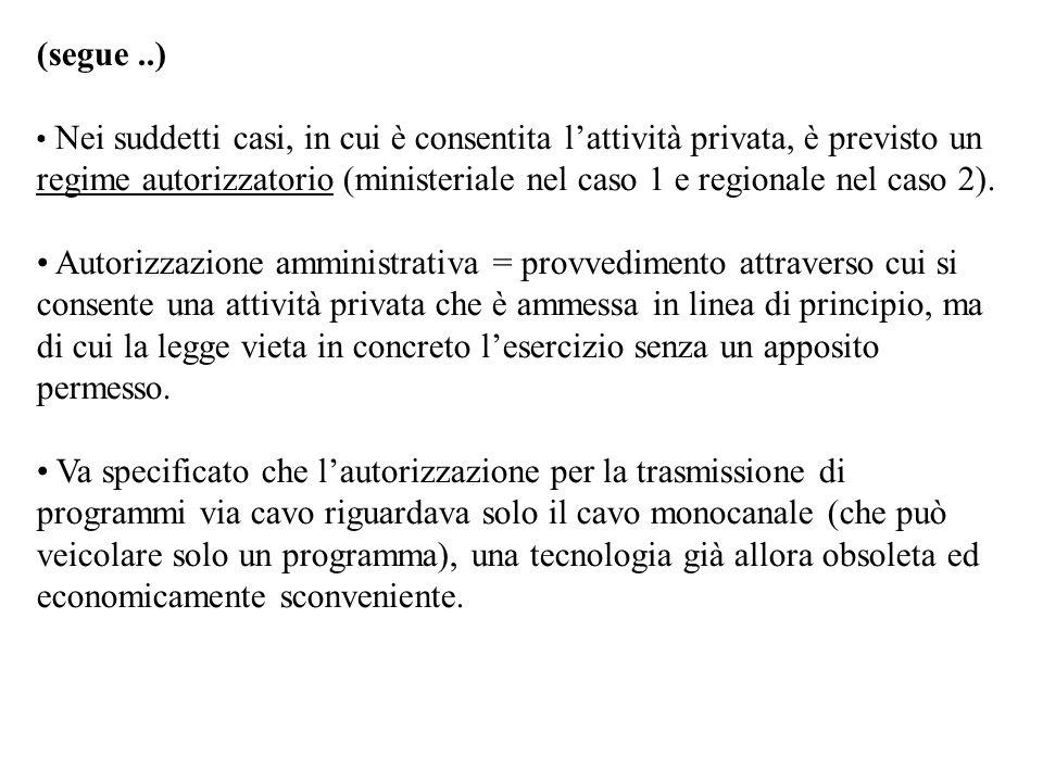 (segue..) Nei suddetti casi, in cui è consentita lattività privata, è previsto un regime autorizzatorio (ministeriale nel caso 1 e regionale nel caso