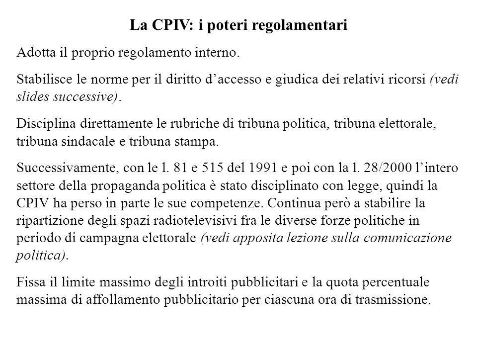 La CPIV: i poteri regolamentari Adotta il proprio regolamento interno. Stabilisce le norme per il diritto daccesso e giudica dei relativi ricorsi (ved