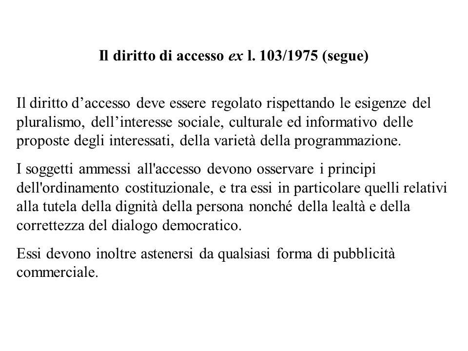Il diritto di accesso ex l. 103/1975 (segue) Il diritto daccesso deve essere regolato rispettando le esigenze del pluralismo, dellinteresse sociale, c