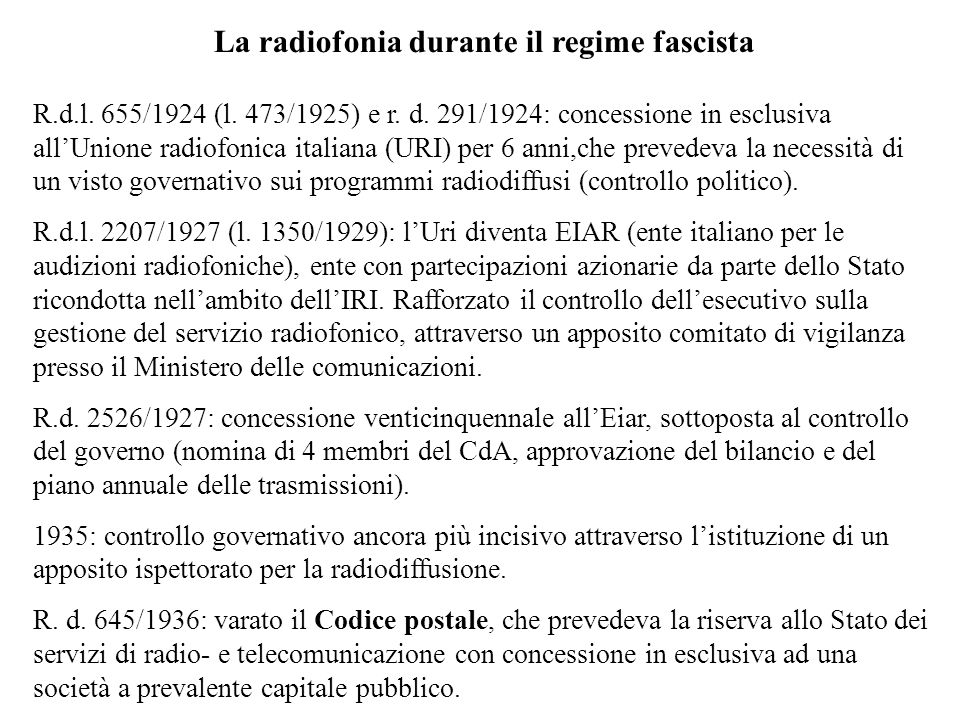 La radiofonia durante il regime fascista R.d.l. 655/1924 (l. 473/1925) e r. d. 291/1924: concessione in esclusiva allUnione radiofonica italiana (URI)