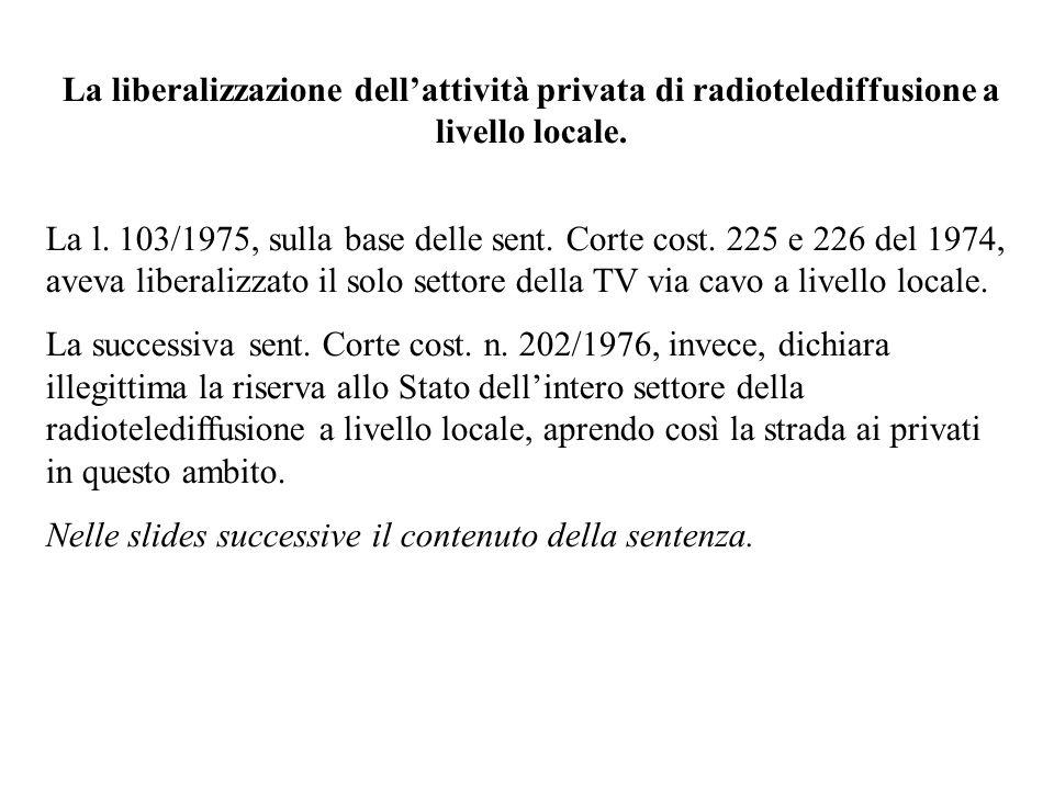 La liberalizzazione dellattività privata di radiotelediffusione a livello locale. La l. 103/1975, sulla base delle sent. Corte cost. 225 e 226 del 197