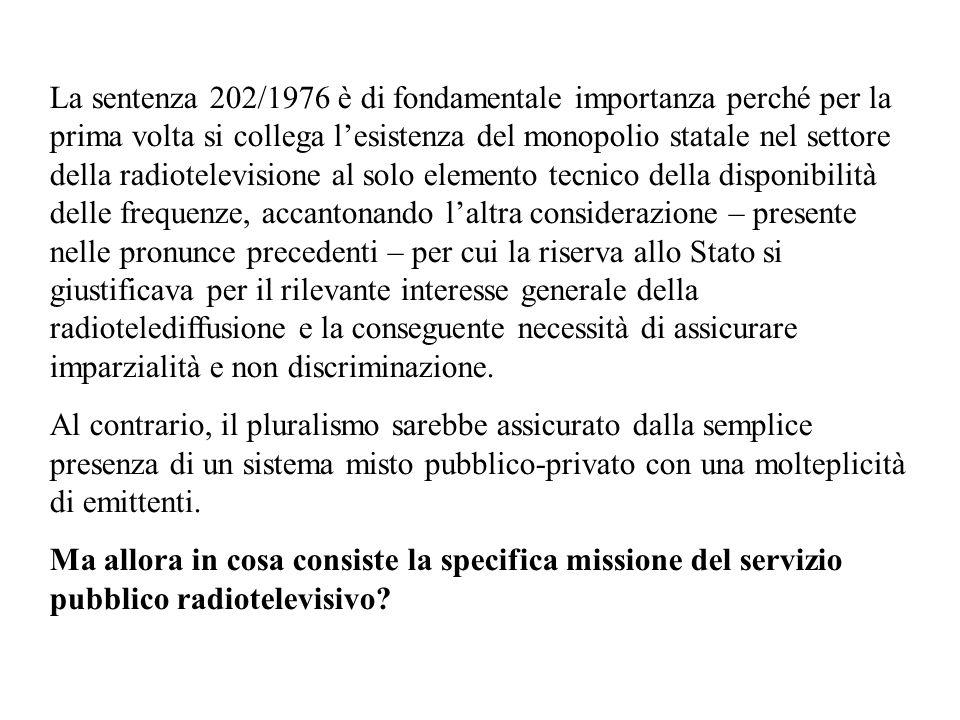 La sentenza 202/1976 è di fondamentale importanza perché per la prima volta si collega lesistenza del monopolio statale nel settore della radiotelevis