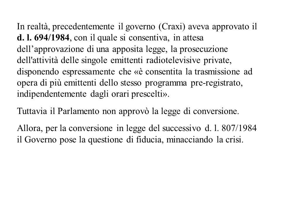 In realtà, precedentemente il governo (Craxi) aveva approvato il d. l. 694/1984, con il quale si consentiva, in attesa dellapprovazione di una apposit